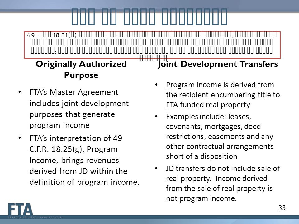 Use of Real Property Originally Authorized Purpose FTA's Master Agreement includes joint development purposes that generate program income FTA's interpretation of 49 C.F.R.