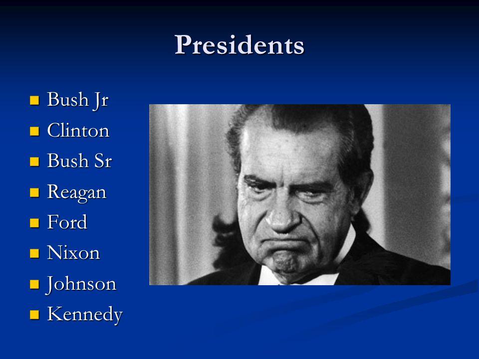 Presidents Bush Jr Bush Jr Clinton Clinton Bush Sr Bush Sr Reagan Reagan Ford Ford Nixon Nixon Johnson Johnson Kennedy Kennedy