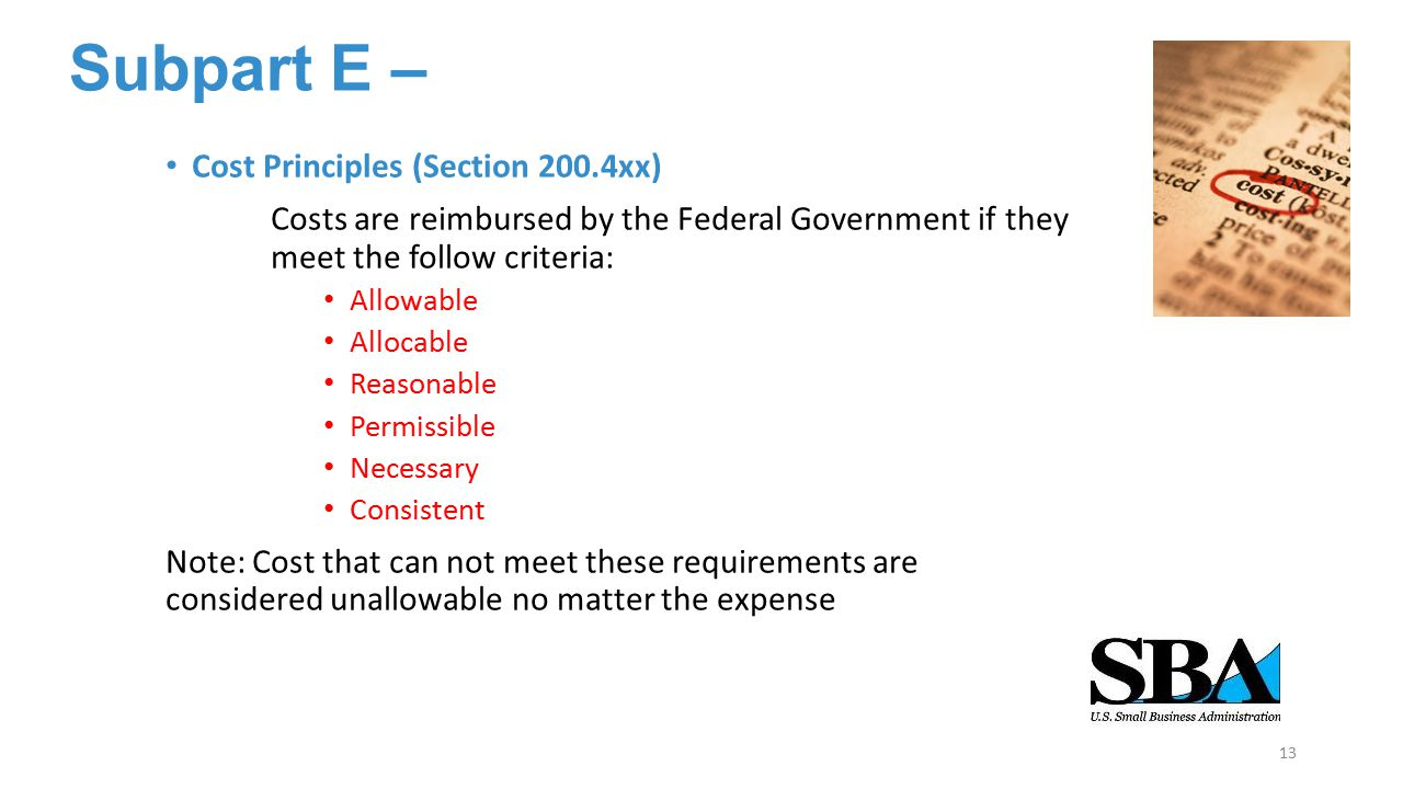 Subpart E – Cost Principles (Section 200.4xx) Costs are reimbursed by the Federal Government if they meet the follow criteria: Allowable Allocable Rea