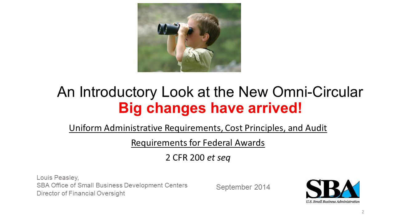An Introductory Look at the New Omni-Circular Big changes have arrived! Uniform Administrative Requirements, Cost Principles, and Audit Requirements f