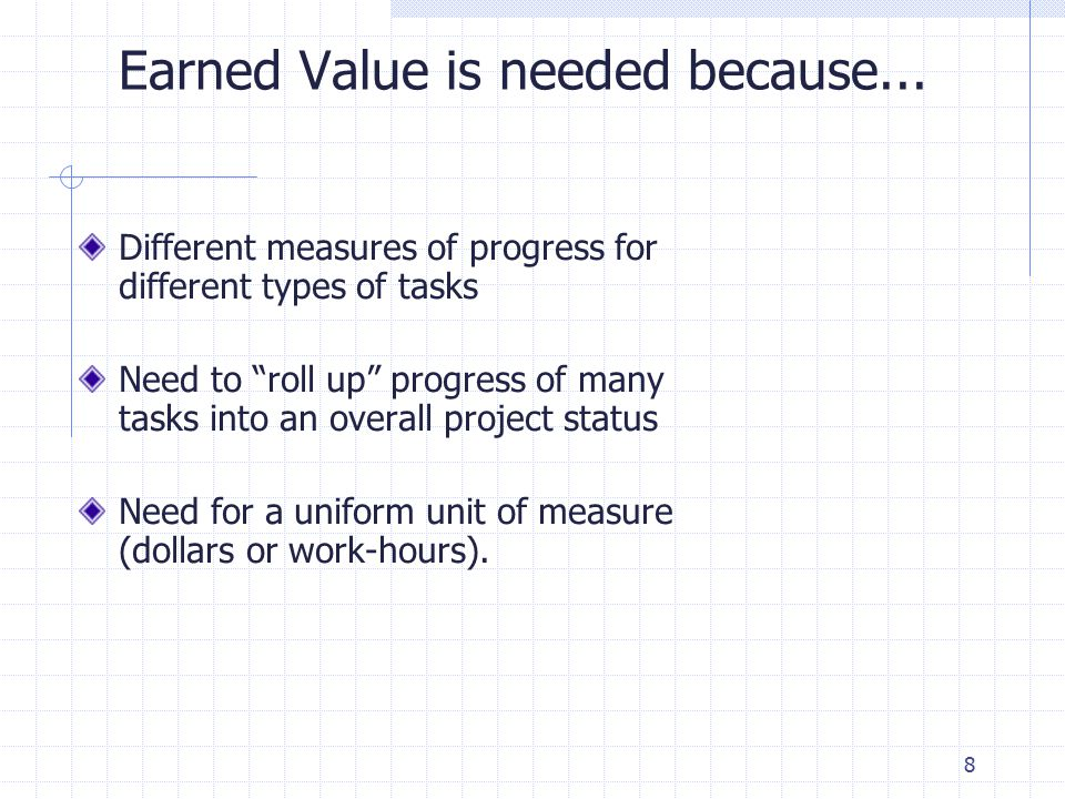 8 Earned Value is needed because...