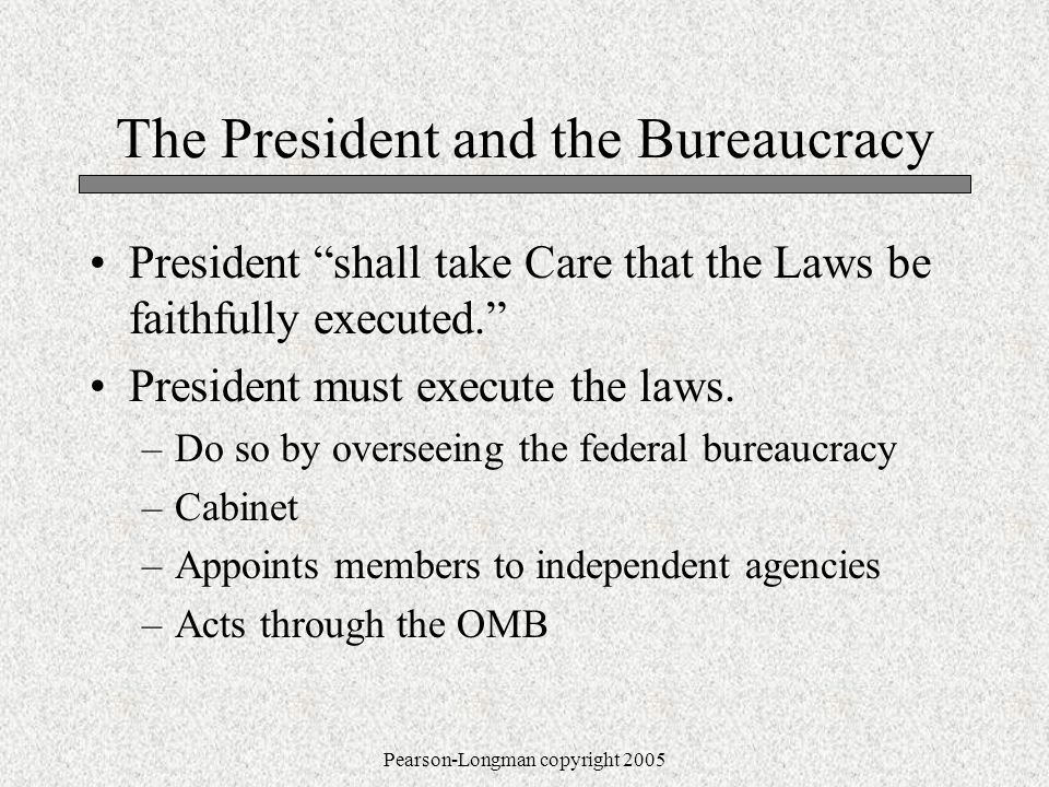 The President and the Bureaucracy President shall take Care that the Laws be faithfully executed. President must execute the laws.