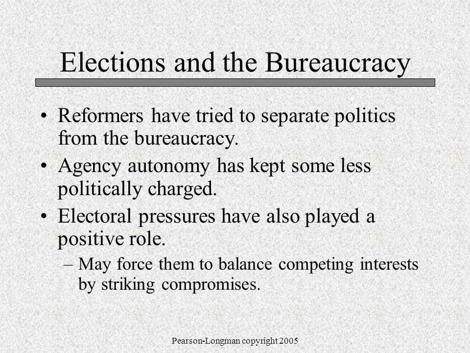 Elections and the Bureaucracy Reformers have tried to separate politics from the bureaucracy.