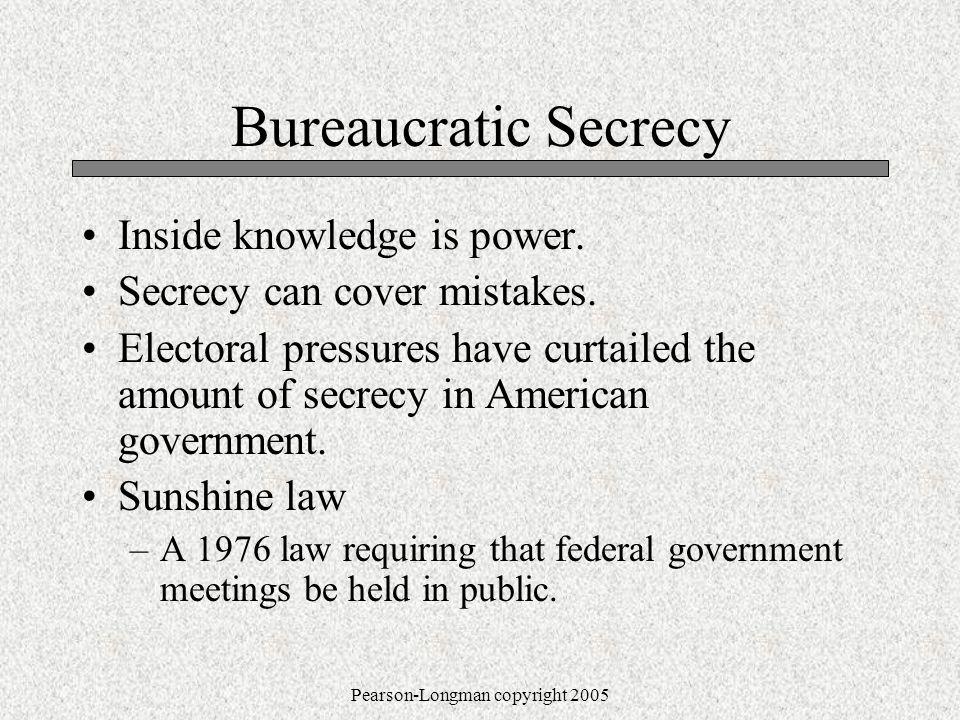 Pearson-Longman copyright 2005 Bureaucratic Secrecy Inside knowledge is power.