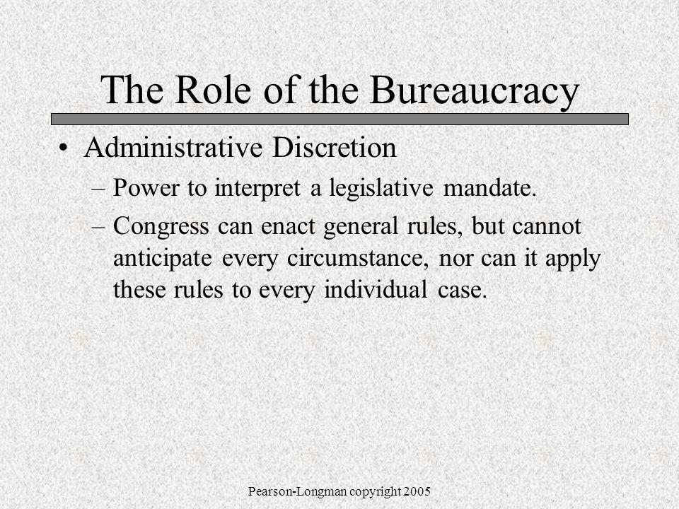 The Role of the Bureaucracy Administrative Discretion –Power to interpret a legislative mandate.