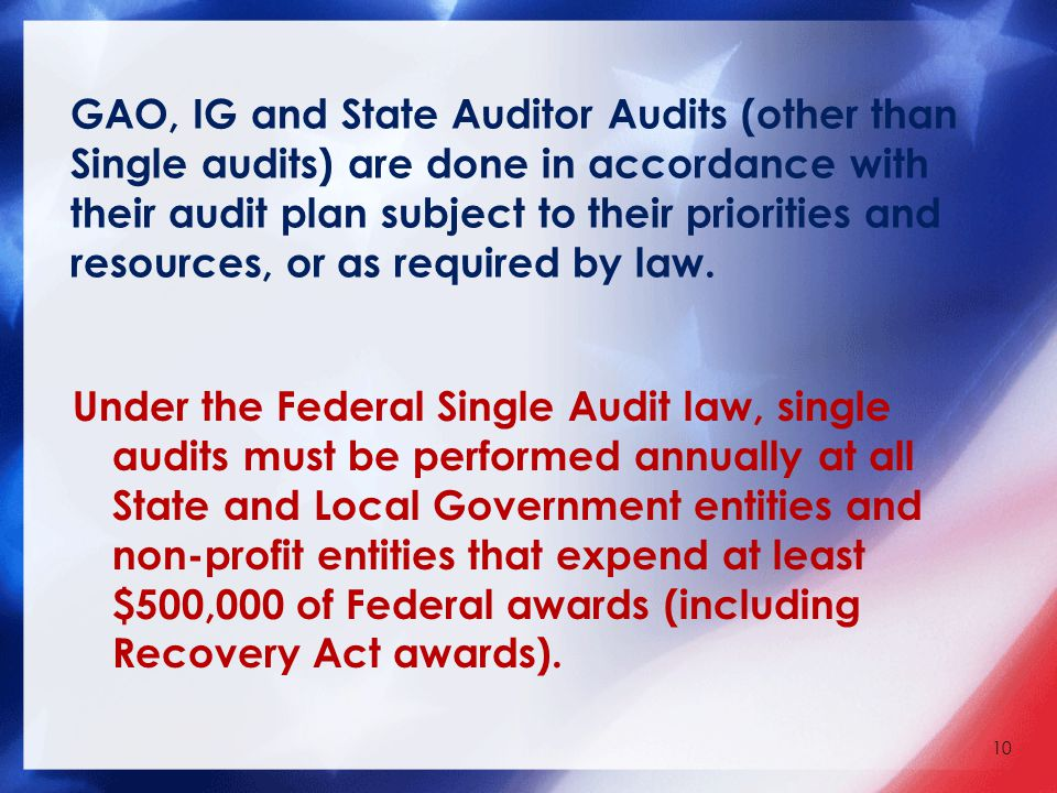 GAO, IG and State Auditor Audits (other than Single audits) are done in accordance with their audit plan subject to their priorities and resources, or as required by law.