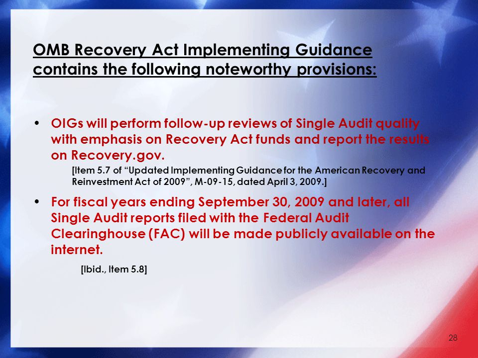 OMB Recovery Act Implementing Guidance contains the following noteworthy provisions: OIGs will perform follow-up reviews of Single Audit quality with emphasis on Recovery Act funds and report the results on Recovery.gov.