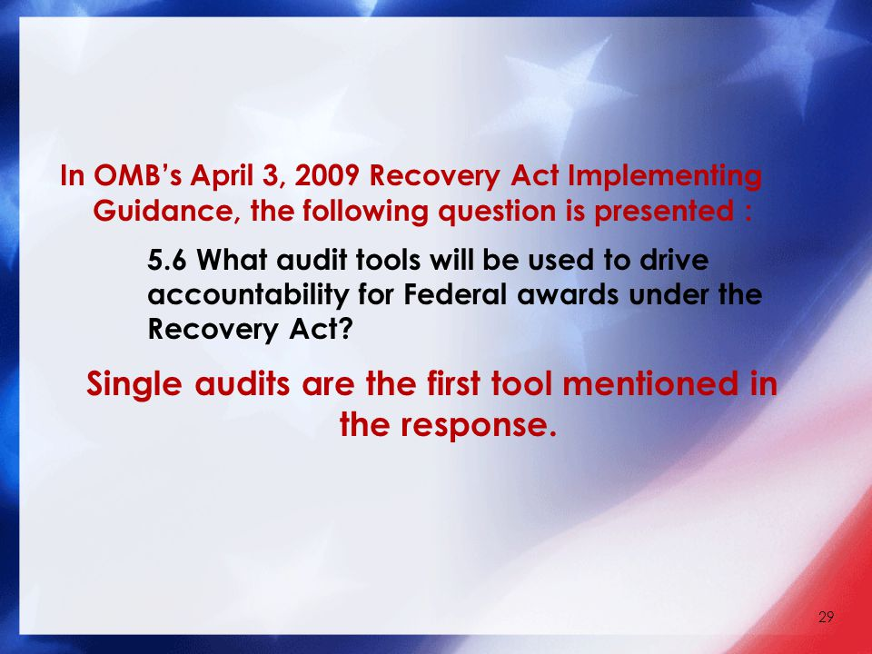 In OMB's April 3, 2009 Recovery Act Implementing Guidance, the following question is presented : 5.6 What audit tools will be used to drive accountability for Federal awards under the Recovery Act.
