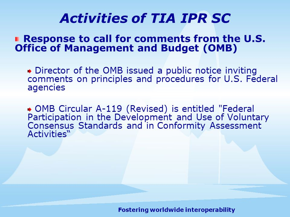 Fostering worldwide interoperability OMB Circular A-119 Directs government agencies, except in certain cases, to rely on voluntary consensus standards: For purposes of this policy, 'voluntary consensus standards' are standards developed or adopted by voluntary consensus standards bodies, both domestic and international.