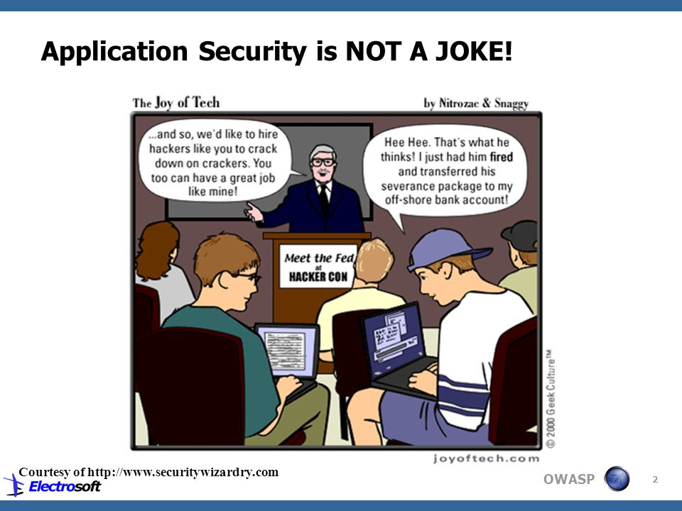 OWASP 2 Application Security is NOT A JOKE! Courtesy of http://www.securitywizardry.com
