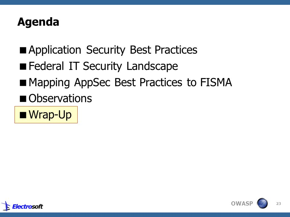 OWASP 23 Agenda  Application Security Best Practices  Federal IT Security Landscape  Mapping AppSec Best Practices to FISMA  Observations  Wrap-Up