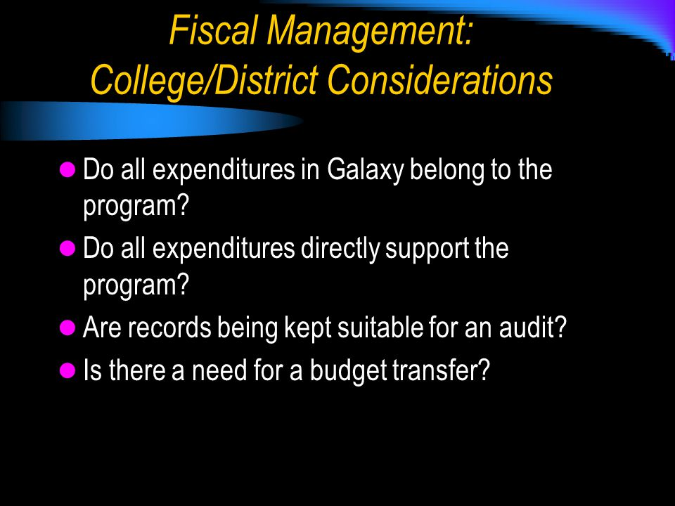 Fiscal Management: College/District Considerations Do all expenditures in Galaxy belong to the program.