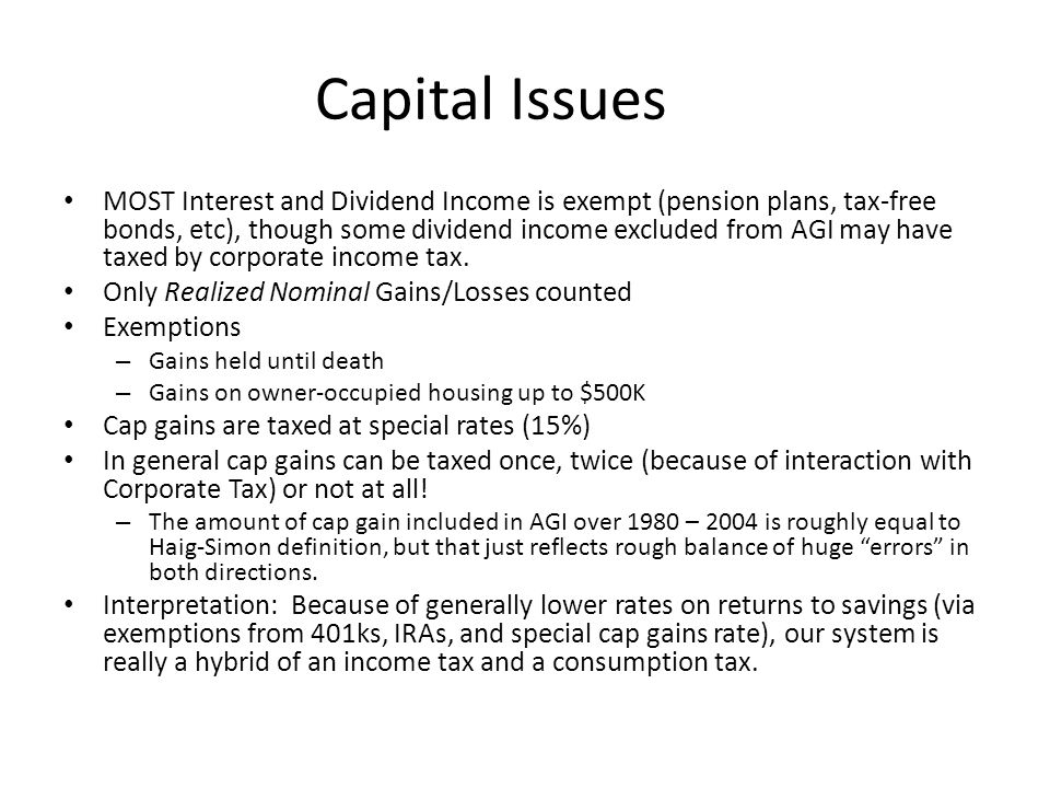 Capital Issues MOST Interest and Dividend Income is exempt (pension plans, tax-free bonds, etc), though some dividend income excluded from AGI may have taxed by corporate income tax.
