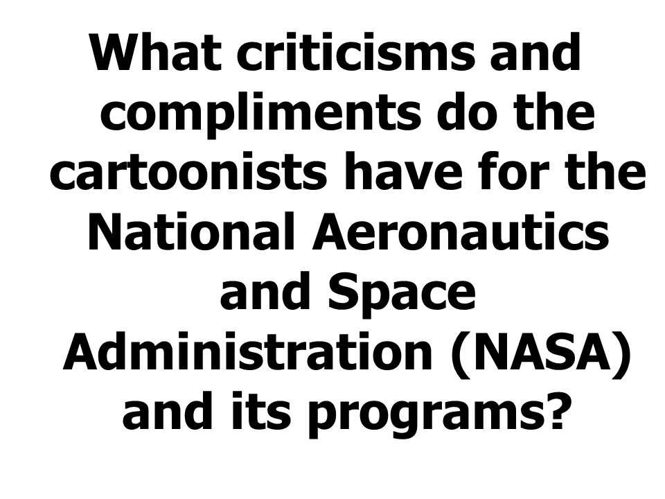 What criticisms and compliments do the cartoonists have for the National Aeronautics and Space Administration (NASA) and its programs?