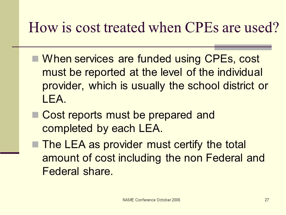 NAME Conference October 200627 How is cost treated when CPEs are used.