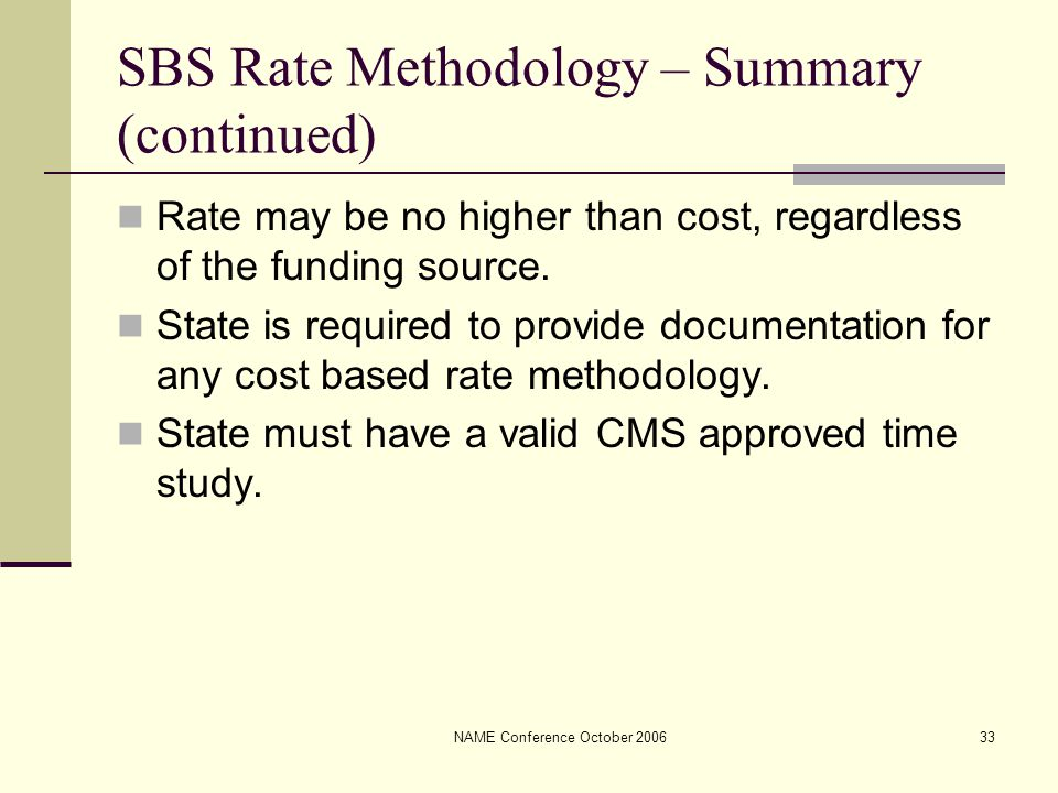 NAME Conference October 200633 SBS Rate Methodology – Summary (continued) Rate may be no higher than cost, regardless of the funding source. State is