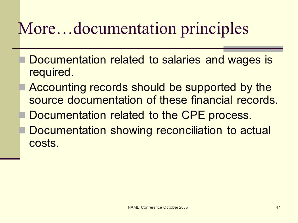 NAME Conference October 200647 More…documentation principles Documentation related to salaries and wages is required. Accounting records should be sup