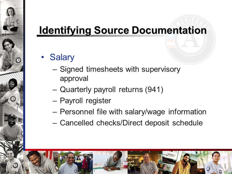 Identifying Source Documentation Salary –Signed timesheets with supervisory approval –Quarterly payroll returns (941) –Payroll register –Personnel file with salary/wage information –Cancelled checks/Direct deposit schedule