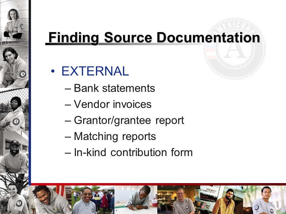 Finding Source Documentation EXTERNAL –Bank statements –Vendor invoices –Grantor/grantee report –Matching reports –In-kind contribution form