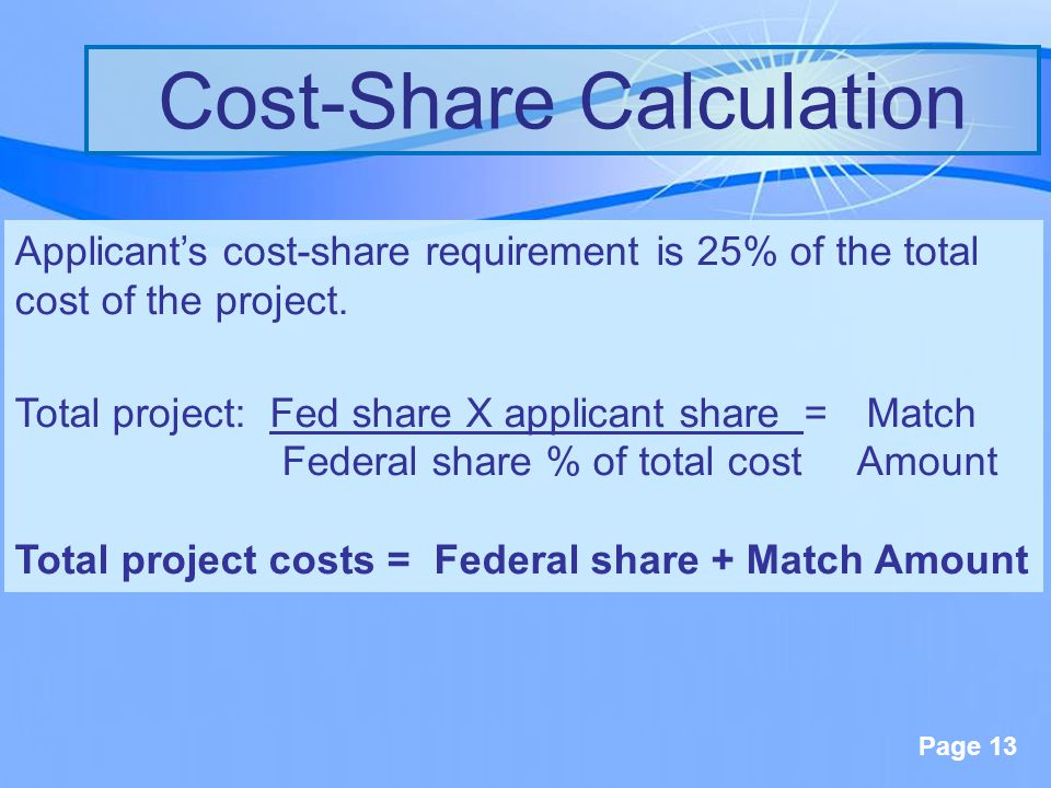 Page 13 Cost-Share Calculation Applicant's cost-share requirement is 25% of the total cost of the project.