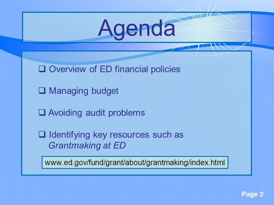 Page 2  Overview of ED financial policies  Managing budget  Avoiding audit problems  Identifying key resources such as Grantmaking at ED Agenda www.ed.gov/fund/grant/about/grantmaking/index.html