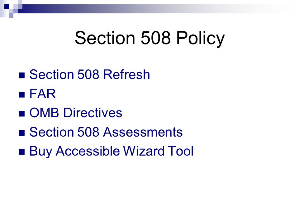 Section 508 Policy Section 508 Refresh FAR OMB Directives Section 508 Assessments Buy Accessible Wizard Tool