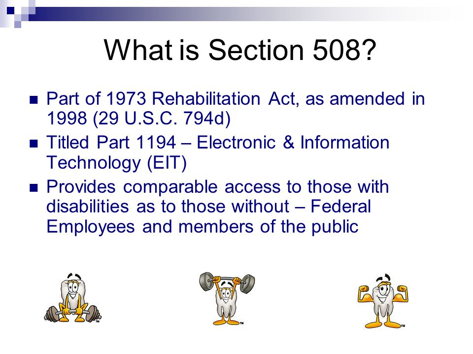 What is Section 508.Part of 1973 Rehabilitation Act, as amended in 1998 (29 U.S.C.