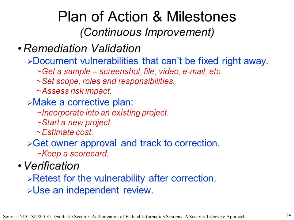 14 Plan of Action & Milestones (Continuous Improvement) Remediation Validation  Document vulnerabilities that can't be fixed right away.