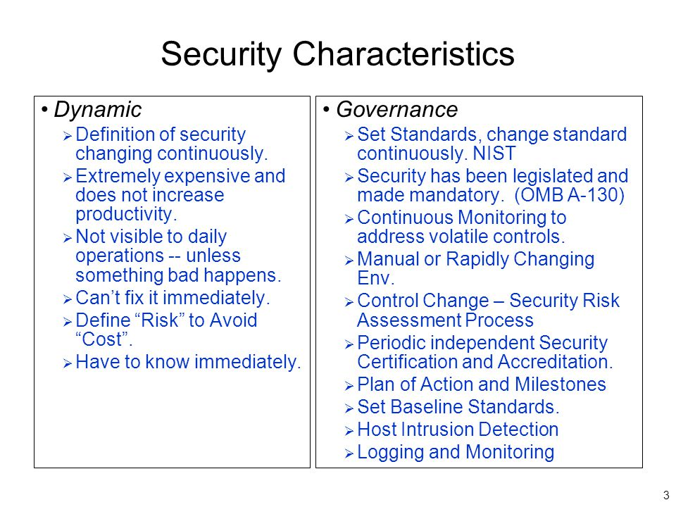 3 Security Characteristics Dynamic  Definition of security changing continuously.