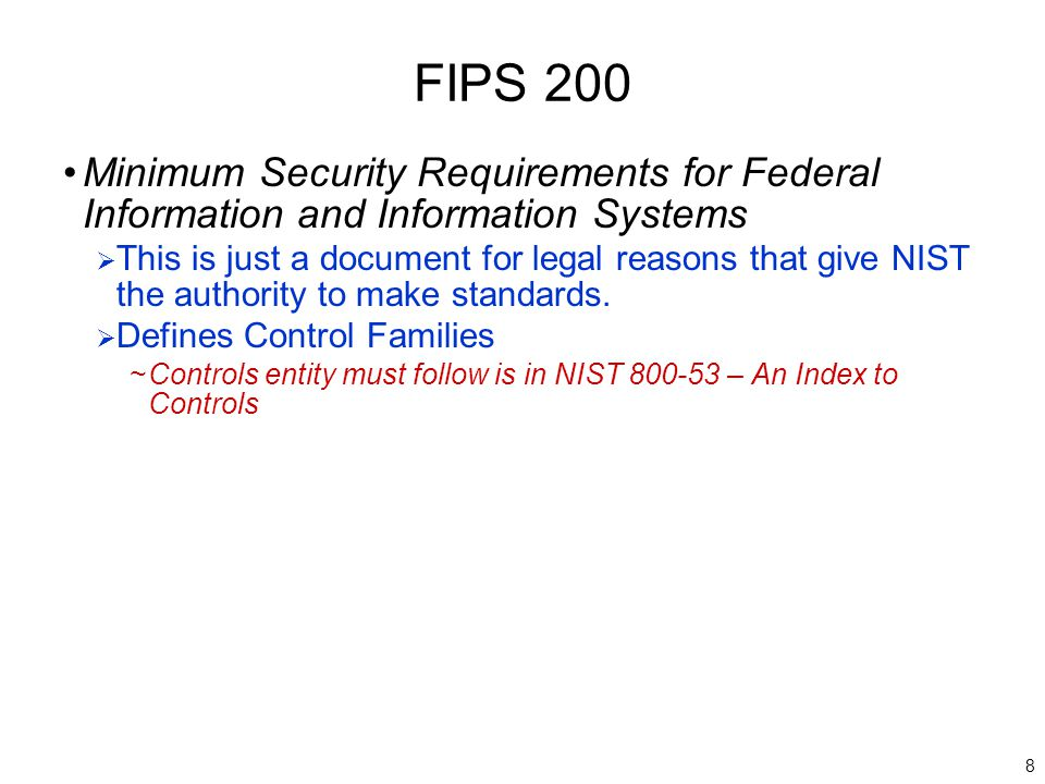 8 FIPS 200 Minimum Security Requirements for Federal Information and Information Systems  This is just a document for legal reasons that give NIST the authority to make standards.