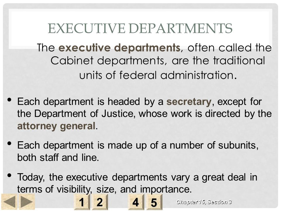 EXECUTIVE DEPARTMENTS The executive departments, often called the Cabinet departments, are the traditional units of federal administration.