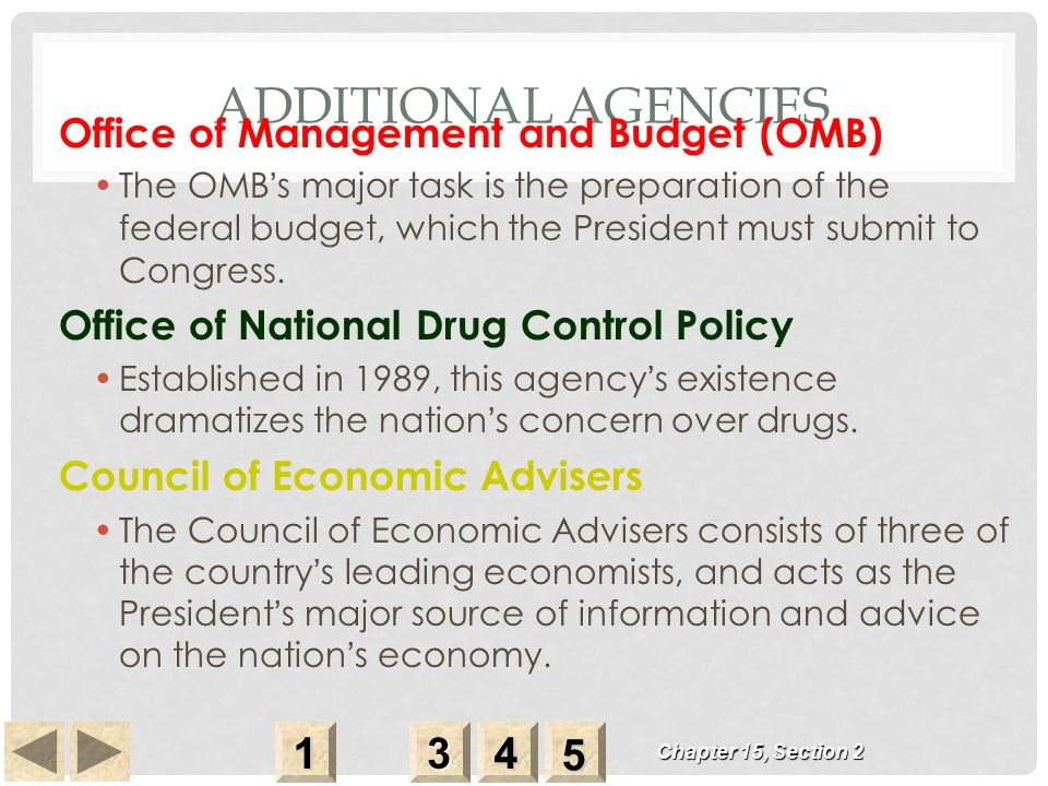 ADDITIONAL AGENCIES Office of Management and Budget (OMB) The OMB ' s major task is the preparation of the federal budget, which the President must submit to Congress.