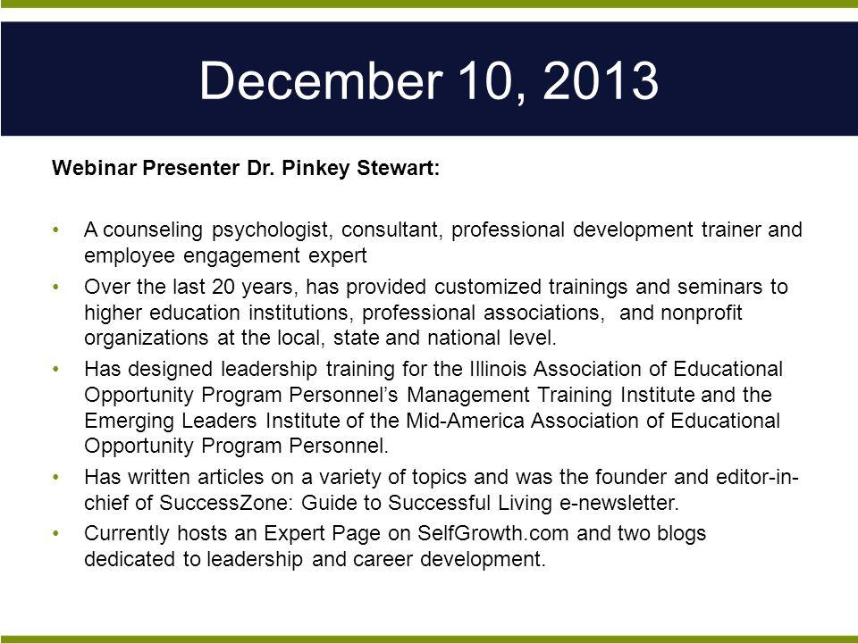 December 10, 2013 Webinar Presenter Dr.