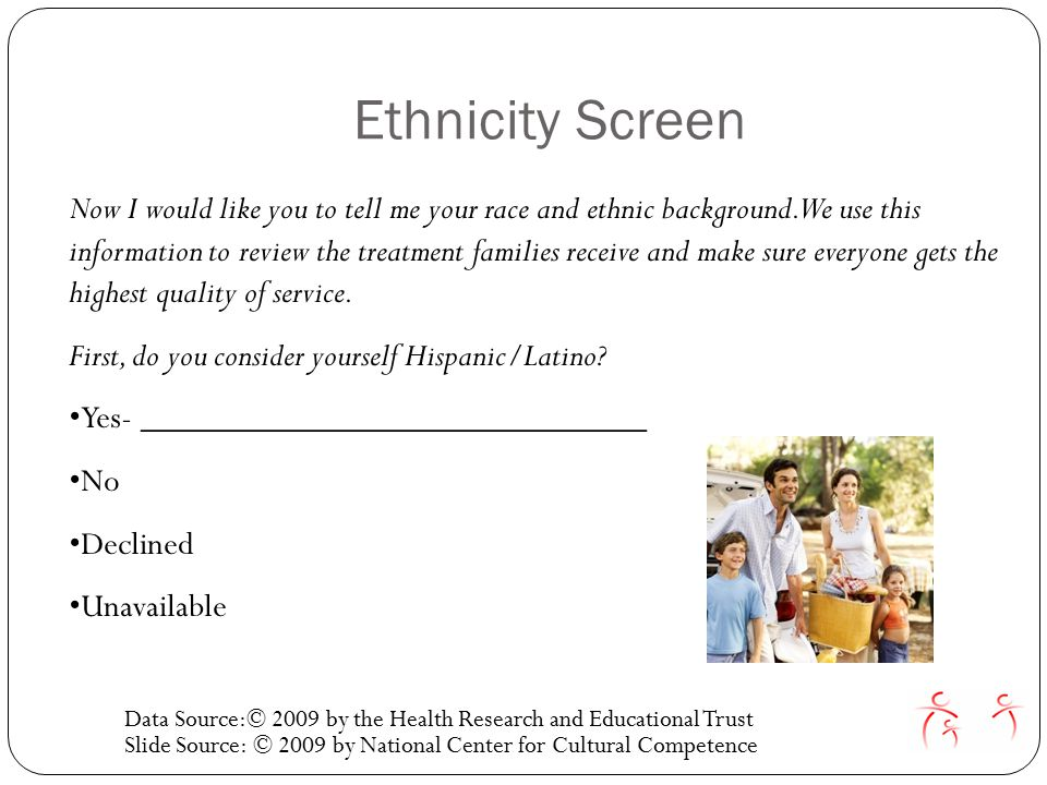 Ethnicity Screen Now I would like you to tell me your race and ethnic background.