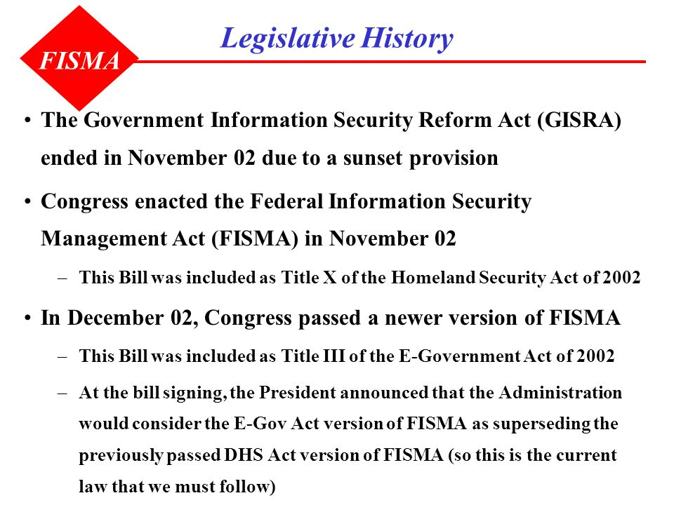 Legislative History The Government Information Security Reform Act (GISRA) ended in November 02 due to a sunset provision Congress enacted the Federal