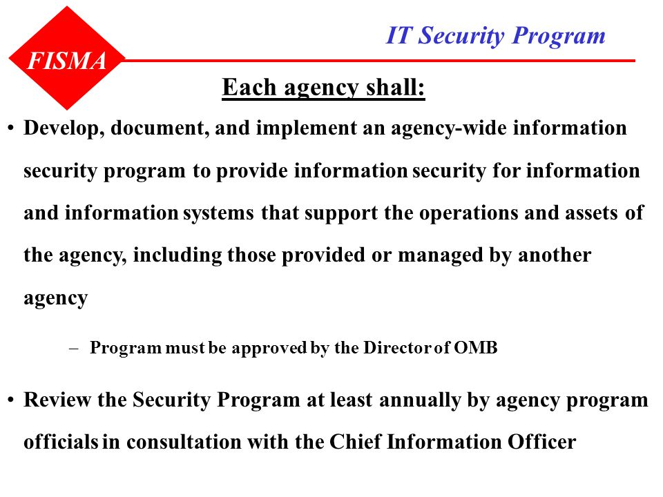 Each agency shall: IT Security Program Develop, document, and implement an agency-wide information security program to provide information security fo