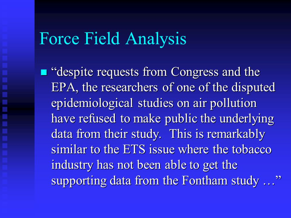 """Force Field Analysis """"despite requests from Congress and the EPA, the researchers of one of the disputed epidemiological studies on air pollution have"""
