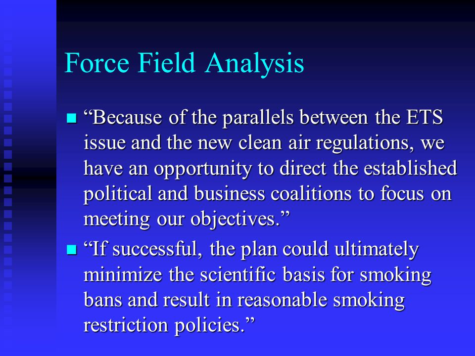 """Force Field Analysis """"Because of the parallels between the ETS issue and the new clean air regulations, we have an opportunity to direct the establish"""