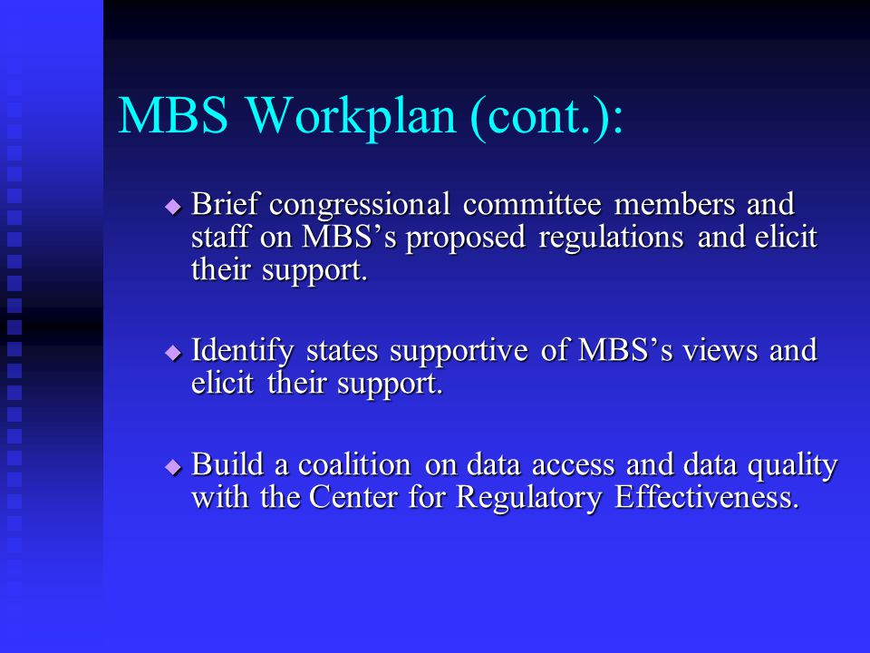 MBS Workplan (cont.):  Brief congressional committee members and staff on MBS's proposed regulations and elicit their support.