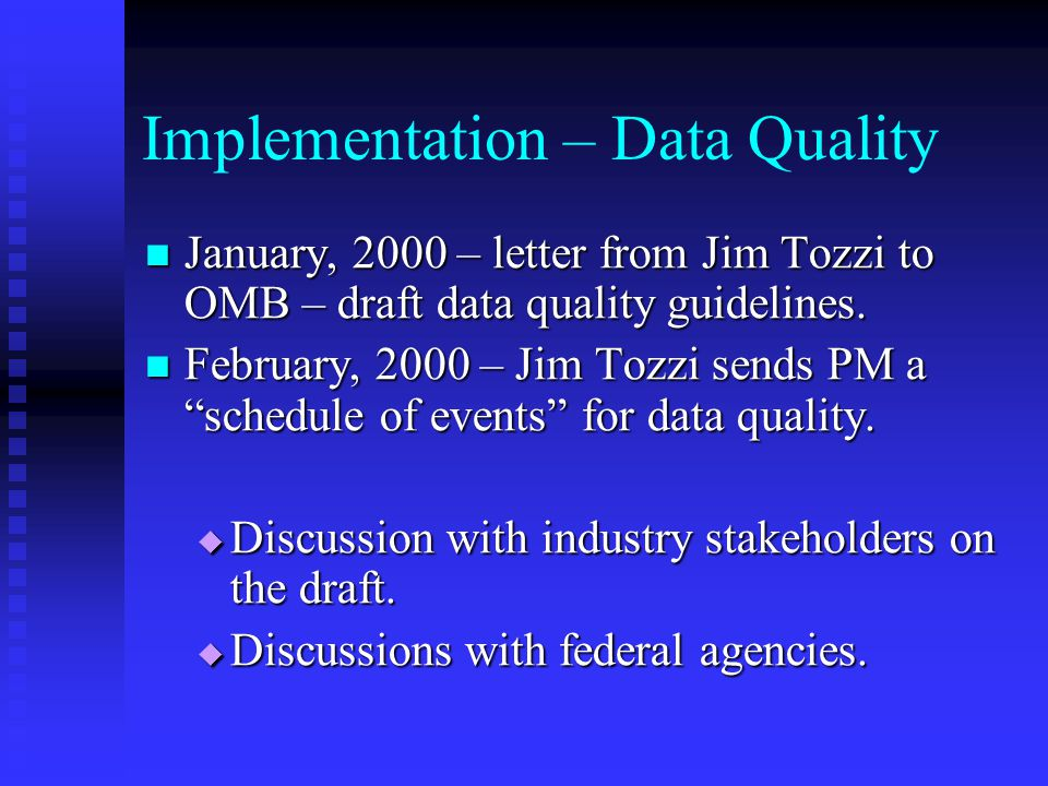 Implementation – Data Quality January, 2000 – letter from Jim Tozzi to OMB – draft data quality guidelines. January, 2000 – letter from Jim Tozzi to O