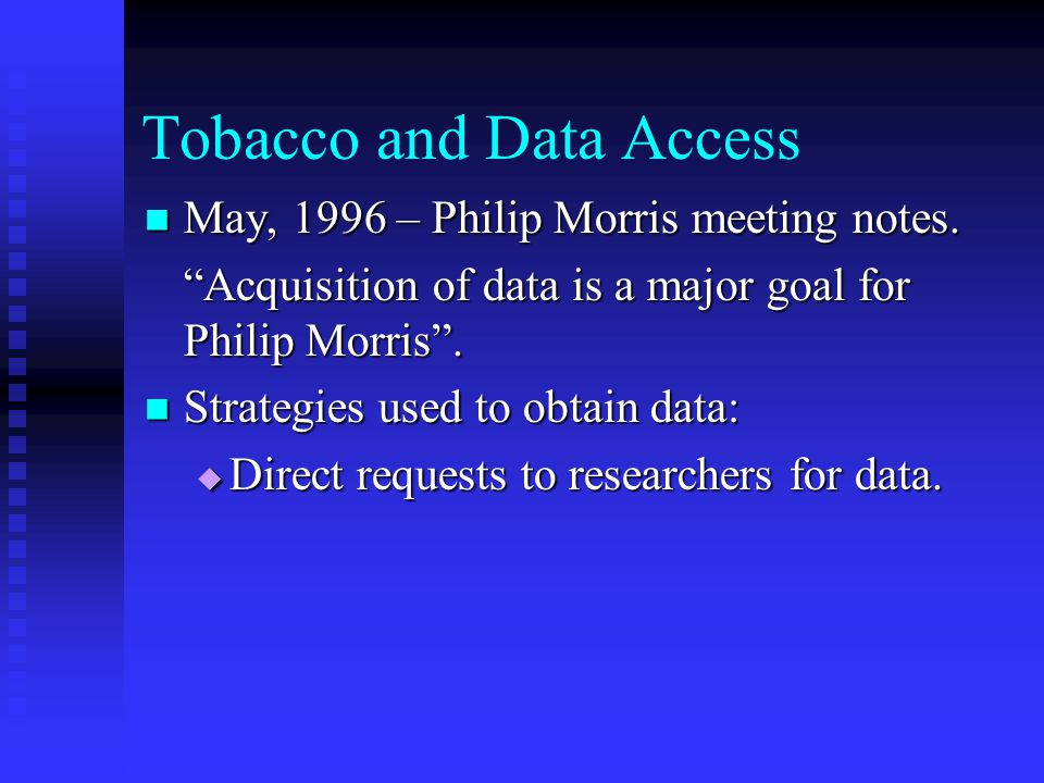 """Tobacco and Data Access May, 1996 – Philip Morris meeting notes. May, 1996 – Philip Morris meeting notes. """"Acquisition of data is a major goal for Phi"""