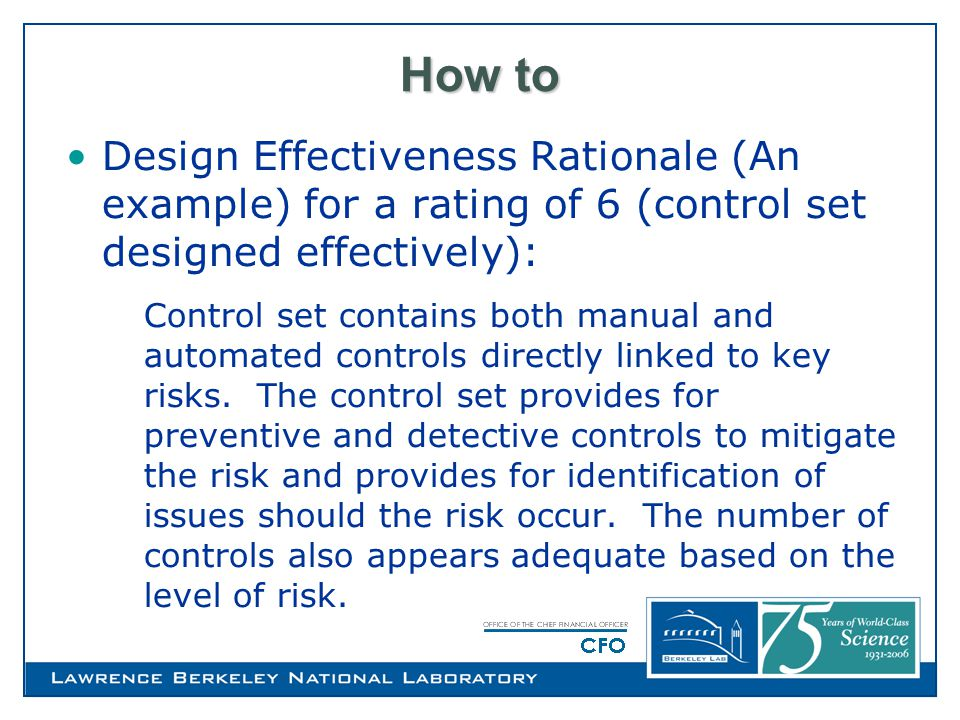 How to Design Effectiveness Rationale (An example) for a rating of 6 (control set designed effectively): Control set contains both manual and automated controls directly linked to key risks.