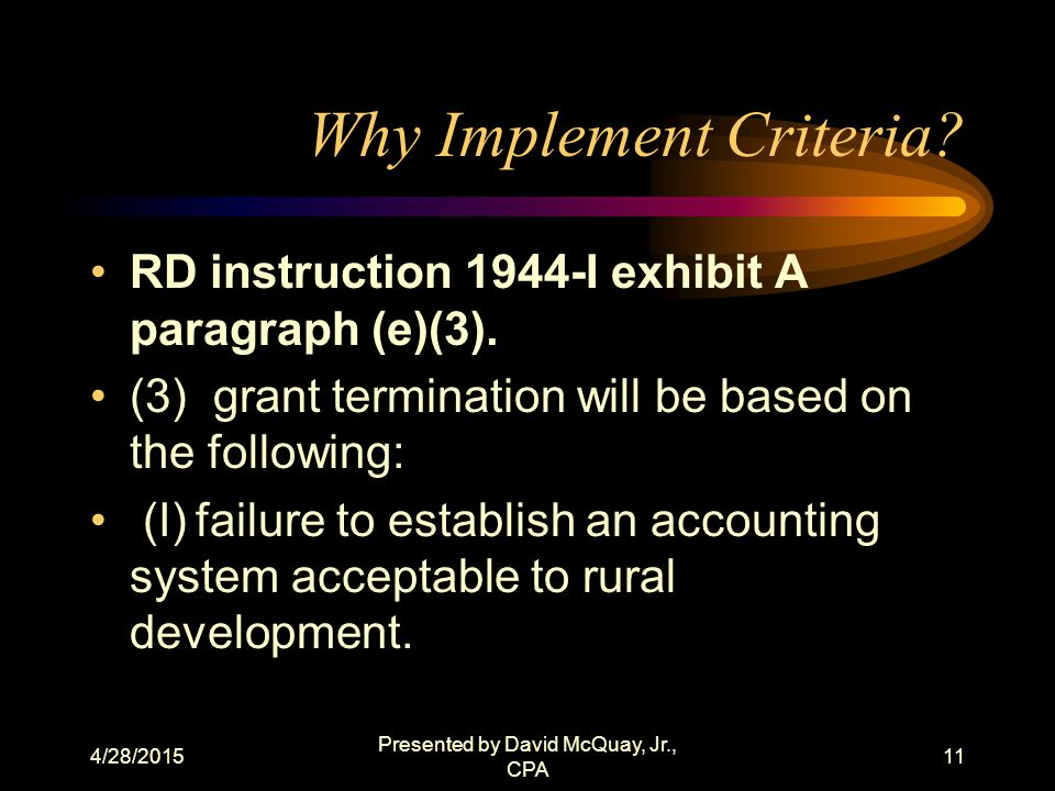 4/28/2015 Presented by David McQuay, Jr., CPA 10 How Did We Get Here? The grant application --RD § 1944.410 processing pre-applications, applications,