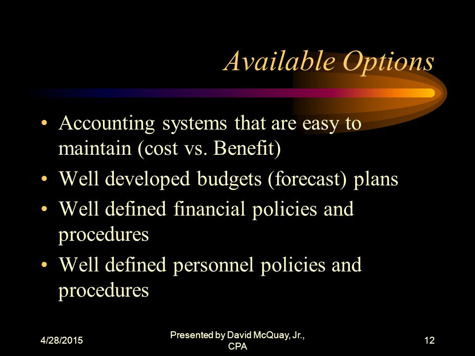 4/28/2015 Presented by David McQuay, Jr., CPA 11 Why Implement Criteria.
