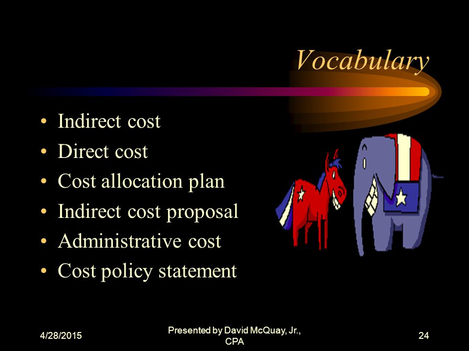 4/28/2015 Presented by David McQuay, Jr., CPA 23 What Is Criteria If multi-funded, its cost allocation plan or indirect cost rate must be part of the