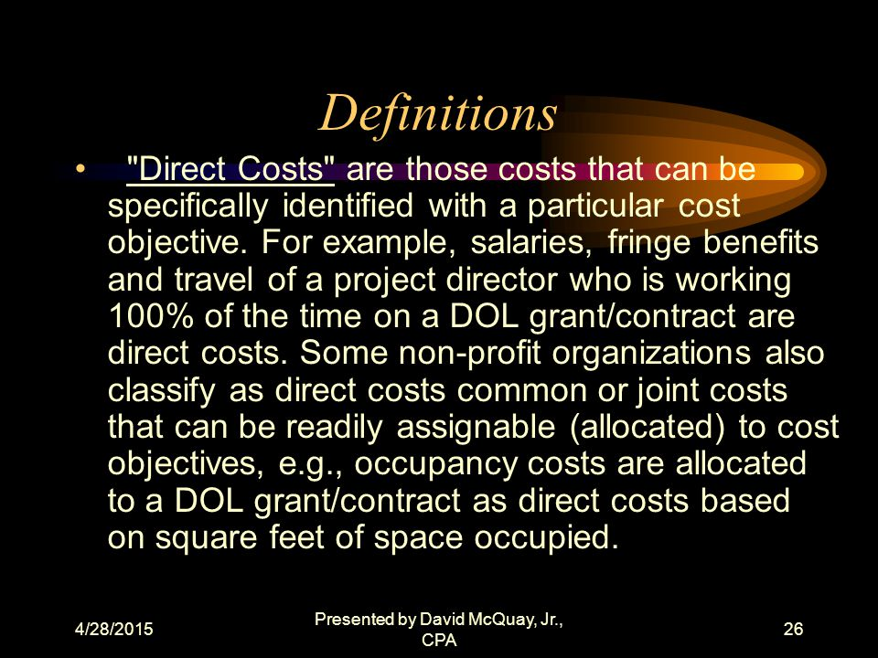 4/28/2015 Presented by David McQuay, Jr., CPA 25 Definitions Indirect Costs are those costs which are not readily identifiable with a particular cost objective but nevertheless are necessary to the general operation of a non-profit organization and the conduct of the activities it performs.