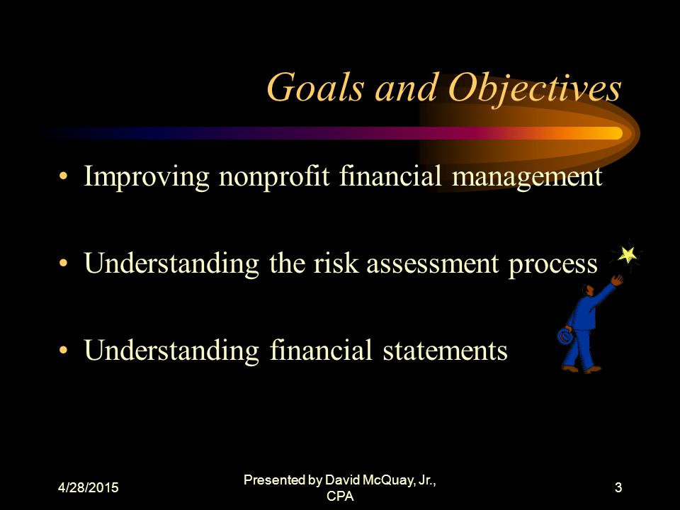 4/28/2015 Presented by David McQuay, Jr., CPA 2 Vision Statement To improve the agency's financial management and reporting efficiency.