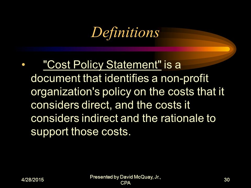 4/28/2015 Presented by David McQuay, Jr., CPA 29 Definitions Administrative Costs consists of all direct and indirect costs associated with the management of an organization s programs.