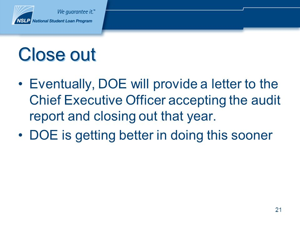 21 Close out Eventually, DOE will provide a letter to the Chief Executive Officer accepting the audit report and closing out that year.