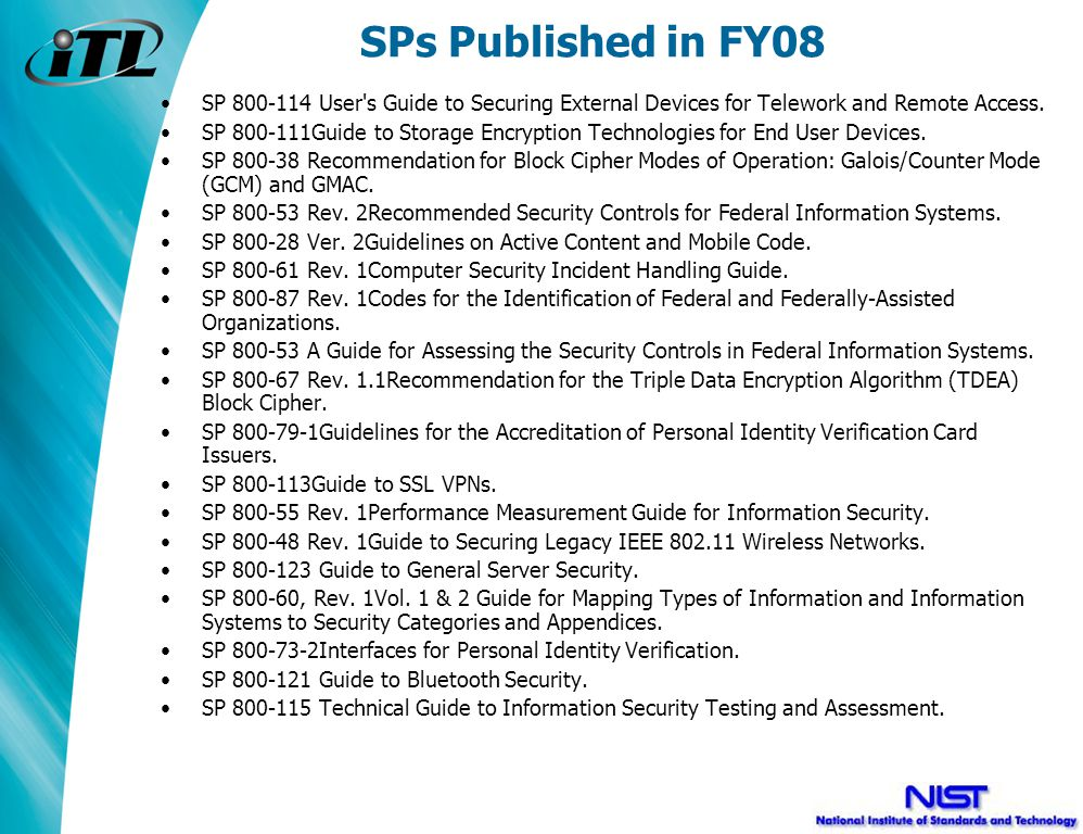 SPs Published in FY08 SP 800-114 User s Guide to Securing External Devices for Telework and Remote Access.
